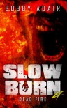 Slow Burn: Dead Fire - Bobby Adair