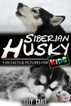 Siberian Husky: Fun Facts & Pictures For Kids - Lilly Carle