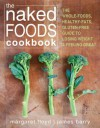 The Naked Foods Cookbook: The Whole-Foods, Healthy-Fats, Gluten-Free Guide to Losing Weight and Feeling Great - Margaret Floyd, James Barry
