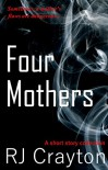 Four Mothers: Four Short Stories Focused on Mothers in Crises - RJ Crayton