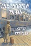 The Orphan Train - Steve Brigman