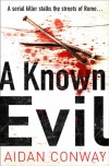 A Known Evil: A gripping debut serial killer thriller full of twists you won't see coming (Detective Michael Rossi Crime Thriller Series, Book 1) - Aidan Conway