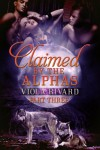 Claimed by the Alphas: Part Three - Viola Rivard