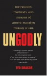 Ungodly: The Passions, Torments, and Murder of Atheist Madalyn Murray O'Hair (Berkley True Crime) - Ted Dracos