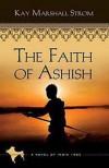 The Faith of Ashish - Kay Marshall Strom