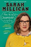 How to be Champion: The No.1 Sunday Times Bestselling Autobiography - Sarah Millican