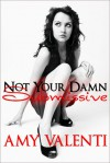 Not Your Damn Submissive - Amy Valenti