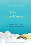 Between the Covers: The Book Babes' Guide to a Woman's Reading Pleasures - Margo Hammond, Ellen Heltzel