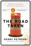 The Road Taken: The History and Future of America's Infrastructure - Henry Petroski