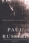 War Against the Animals - Paul Russell