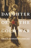 Daughter of the Cold War - Grace Kennan Warnecke