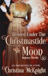 Bedded Under the Christmastide Moon - Christina McKnight