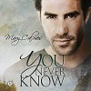 You Never Know - Mary Calmes