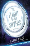 The Flight of the Silvers: The Silvers Series - Daniel Price
