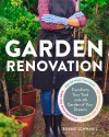 Garden Renovation: Transform Your Yard Into the Garden of Your Dreams - Bobbie Schwartz