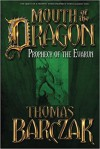 Mouth of the Dragon: Prophecy of the Evarun - Thomas Barczak