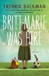Britt-Marie Was Here: A Novel - Fredrik Backman