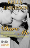 Dare To Love Series: Dare Me - Kelly Jamieson