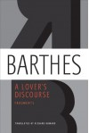 A Lover's Discourse: Fragments - Roland Barthes, Richard Howard, Wayne Koestenbaum