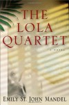 The Lola Quartet - Emily St. John Mandel