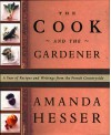 The Cook and the Gardener: A Year of Recipes and Notes from the French Countryside - Amanda Hesser, Kate Gridley