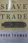The Slave Trade: The Story of the Atlantic Slave Trade, 1440-1870 - Hugh Thomas