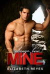 Always Been Mine (The Moreno Brothers, #2) - Elizabeth Reyes