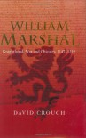 William Marshal: Knighthood, War and Chivalry, 1147-1219 - David Crouch