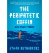The Peripatetic Coffin and Other Stories - Ethan Rutherford