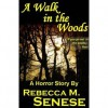 A Walk in the Woods: A Horror Short Story - Rebecca M. Senese