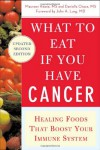 What to Eat if You Have Cancer (revised): Healing Foods that Boost Your Immune System - Maureen Keane, Daniella Chace