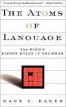 The Atoms Of Language: The Mind's Hidden Rules Of Grammar - Mark C. Baker
