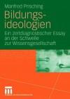 Bildungsideologien: Ein Zeitdiagnostischer Essay an Der Schwelle Zur Wissensgesellschaft - Manfred Prisching