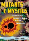 Mutants and Mystics: Science Fiction, Superhero Comics, and the Paranormal - Jeffrey J. Kripal