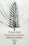 Joseph und seine Brüder IV. Joseph, der Ernährer. Roman. (German Edition) - Thomas Mann