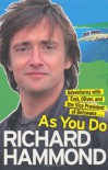 As You Do: Adventures with Evel, Oliver, and the Vice President of Botswana . . . - Richard Hammond