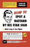How to Spot a Bastard by His Star Sign: The Ultimate Horrorscope - Adèle Lang, Susi Rajah