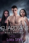 Guardians: The Fallout (The Guardians Series, Book 2) - Lola St.Vil