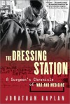 The Dressing Station: A Surgeon's Chronicle of War and Medicine - Jonathan Kaplan