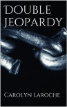 Double Jeopardy - Carolyn LaRoche