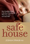 Safe House: How Emotional Safety Is the Key to Raising Kids Who Live, Love, and Lead Well - Joshua Straub