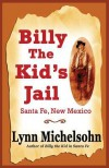 Billy the Kid's Jail, Santa Fe, New Mexico: A Glimpse Into Wild West History on the Southwest's Frontier - Lynn Michelsohn