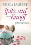 Spitz auf Knopf - Spitzenweiber (Spitzenweiber Reihe, Band 2) - Frieda Lamberti