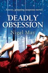 Deadly Obsession: A sexy, gripping suspense novel - Nigel May