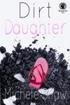 Dirt Daughter - Michele Shaw