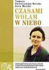 Czasami wołam w niebo - Tamara Zwierzyńska-Matzke