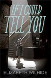 If I Could Tell You - Elizabeth Wilhide