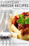 Freezy Peasy: Freezer Cooking Made Easy (Project Organize Your ENTIRE Life Book 2) - Stephanie Morgan, Relish!
