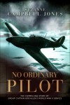 No Ordinary Pilot: One Young Man's Extraordinary Exploits in World War II - Suzanne Campbell-Jones