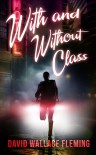 With and Without Class - David Wallace Fleming